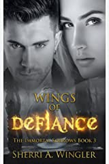 Wings of Defiance: Book 3 of The Immortal Sorrows series Kindle Edition