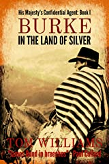 Burke in the Land of Silver (His Majesty's Confidential Agent Book 1) Kindle Edition