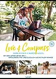 Love & Compass: Mit dem Laptop um die Welt - erfolgreich, frei und glücklich als digitaler Nomade
