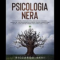 Psicologia Nera: Come riconoscere le tecniche di manipolazione mentale e analizzare il linguaggio del corpo per…