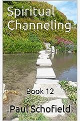 Spiritual Channeling: Book 12 Kindle Edition