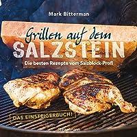 Grillen auf dem Salzstein - Das Einsteigerbuch! Die besten Rezepte vom Salzblock-Profi