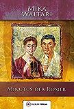 Minutus der Römer: Die Erinnerungen des römischen Senators Minutus Lausus Manilianus aus den Jahren 46 bis 79 n. Chr…