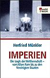 Imperien: Die Logik der Weltherrschaft - vom Alten Rom bis zu den Vereinigten Staaten