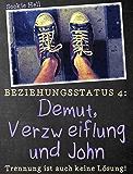 Demut, Verzweiflung und John: Trennung ist auch keine Lösung! (Beziehungsstatus 4)