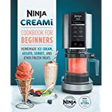 Ninja Creami Cookbook for Beginners: Homemade Ice Cream, Gelato, Sorbet, and Other Frozen Treats (Ninja Cookbooks)