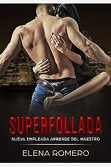 Superfollada: Nueva Empleada aprende del Maestro (Novela de Romance y Erótica) Versión Kindle