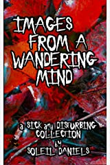 Images From a Wandering Mind: A Sick and Disturbing Collection Kindle Edition
