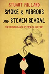 Smoke & Mirrors and Steven Seagal: The Burning Pants of Popular Culture Kindle Edition