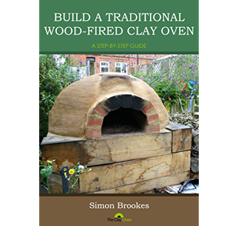 Build A Traditional Wood Fired Clay Oven A Step By Step Guide Ebook Brookes Simon Amazon In Kindle Store