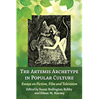 The Artemis Archetype in Popular Culture: Essays on Fiction, Film and Television (English Edition)