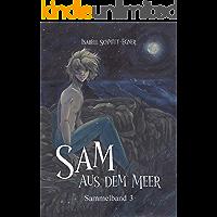Sam aus dem Meer - Sammelband 3: Illustrierte Neuausgabe (German Edition)