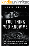 You Think You Know Me: The True Story of Herb Baumeister and the Horror at Fox Hollow Farm (True Crime) (English Edition)