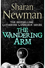The Wandering Arm: Number 3 in series (Catherine LeVendeur Mysteries) Kindle Edition