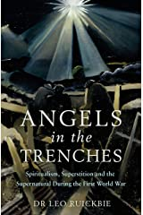 Angels in the Trenches: Spiritualism, Superstition and the Supernatural during the First World War Kindle Edition