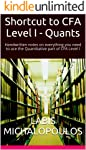 Shortcut to CFA Level I - Quants: Handwritten notes on everything you need to ace the Quantitative part of CFA Level I
