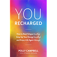You, Recharged: How to Beat Fatigue (Mostly), Amp Up Your Energy (Usually), and Enjoy Life Again (Always) (Regain Your…