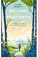 Beyond the Footpath: Mindful Adventures for Modern Pilgrims Kindle Edition