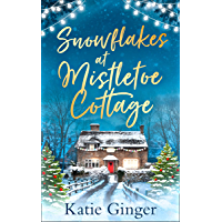 Snowflakes at Mistletoe Cottage: A heartwarming and funny romance perfect for fans of Trisha Ashley and Sophie Cousens