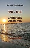 WU - WEI: Erfolgreich Nichts tun!