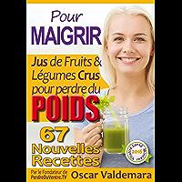 Pour MAIGRIR : 67 recettes faciles de Jus de Fruits et de Légumes Crus Détox pour perdre du poids: La Méthode Facile…