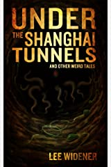 Under The Shanghai Tunnels : and Other Weird Tales Kindle Edition