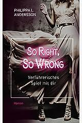 So Right, So Wrong - Verführerisches Spiel mit dir Kindle Ausgabe