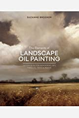 The Elements of Landscape Oil Painting: Techniques for Rendering Sky, Terrain, Trees, and Water Hardcover