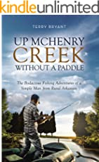 Up McHenry Creek Without a Paddle: The Bodacious Fishing Adventures of a Simple Man from Rural Arkansas