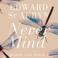 Never Mind: A Patrick Melrose Novel, Book 1
