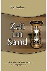 Zeit im Sand: 25 Geschichten im Winde der Zeit und Vergänglichkeit Kindle Ausgabe