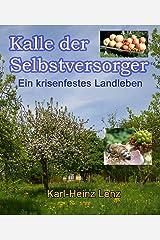 Kalle der Selbstversorger: Ein krisenfestes Landleben Kindle Ausgabe