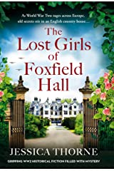 The Lost Girls of Foxfield Hall: Gripping WW2 historical fiction filled with mystery Kindle Edition