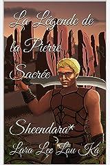 La Légende de la Pierre Sacrée: Sheendara* Format Kindle