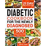 Diabetic Cookbook for the Newly Diagnosed: 500 Simple and Easy Recipes for Balanced Meals and Healthy Living (21 Day Meal Pla