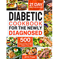 Diabetic Cookbook for the Newly Diagnosed: 500 Simple and Easy Recipes for Balanced Meals and Healthy Living (21 Day…