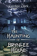 The Haunting of Brynlee House: Based on a Real Haunted House Kindle Edition