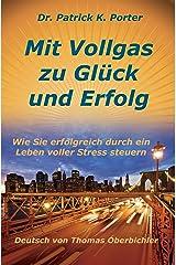 Mit Vollgas zu Glück und Erfolg, Wie Sie erfolgreich durch ein Leben voller Stress steuern (Erfolgreich werden 4.0 8) Kindle Ausgabe