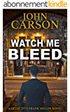 WATCH ME BLEED (Detective Frank Miller Series Book 4) (English Edition)