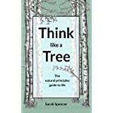 Think like a tree: The natural principles guide to life (English Edition)
