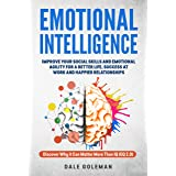 Emotional Intelligence: Discover Why it Can Matter More Than IQ: Improve Your Social Skills For a Better Life and Happier Rel