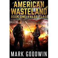False Flag: A Post-Apocalyptic Tale of America's Impending Demise (American Wasteland Book 1)