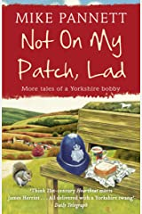 Not On My Patch, Lad: More Tales of a Yorkshire Bobby Kindle Edition