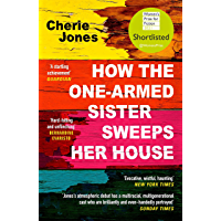 How the One-Armed Sister Sweeps Her House: Shortlisted for the 2021 Women's Prize for Fiction (English Edition)