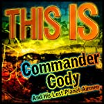 This Is Commander Cody and His Lost Planet Airmen