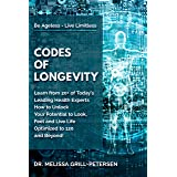 Codes of Longevity: Learn from 20+ of Today's Leading Health Experts How to Unlock Your Potential to Look, Feel and Live Life