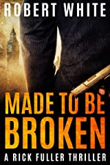 Made to be Broken: SAS hero turns Manchester hitman (A Rick Fuller Thriller Book 7) Kindle Edition