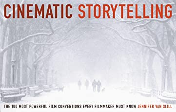 Setting Up your Story Cinematically: The 100 Most Powerful Film Conventions Every Filmmaker Must Know: The 100 Most Powerful Film Conventions Every Filmaker Must Know