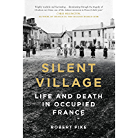 Silent Village: Life and Death in Occupied France (English Edition)