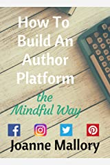 How To Build An Author Platform: the Mindful Way Kindle Edition
